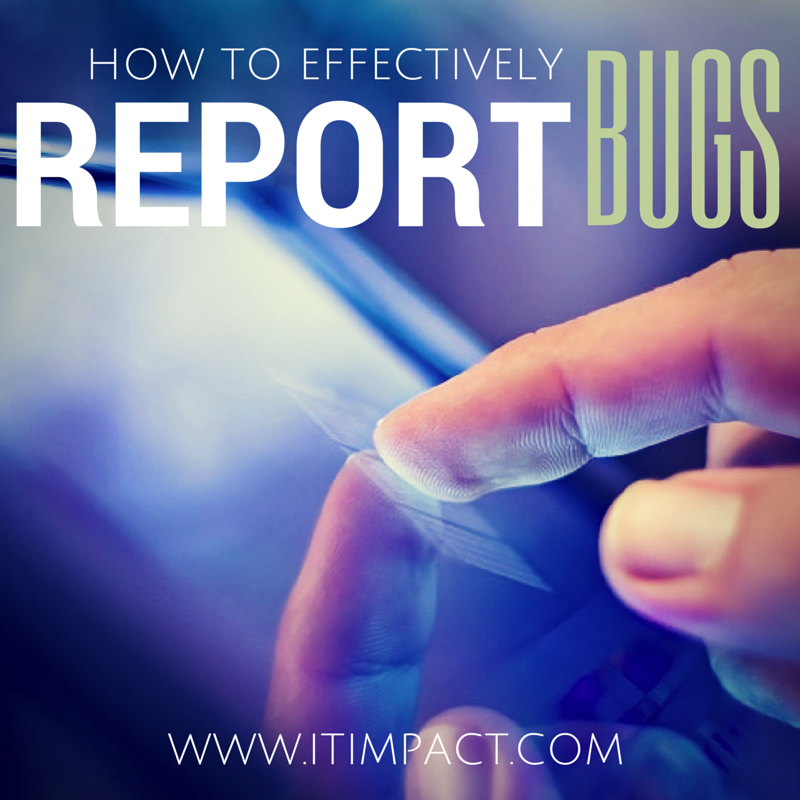 How to Effectively Report Bugs IT Impact Access Experts Chicago Federico Provera