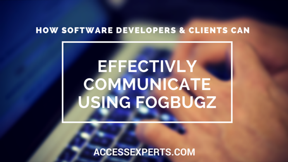 How Software Developers & Clients Can Effectivly Communicate Using FogBugz IT Impact Access Experts Chicago