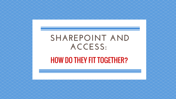 How do SharePoint and Access fit in together?